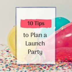10 Steps to Plan a Launch Party