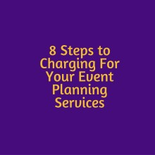 8 Steps to Charging For Your Event Planning Services